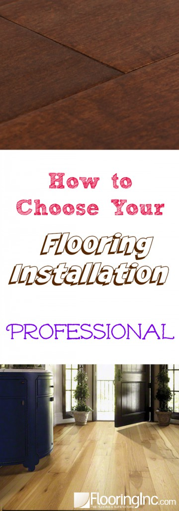 How to Choose Your Flooring Installation Professional: Everything you need to know about this important decision