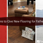 6 Reasons to give new flooring for Father's Day