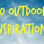10 Outdoor Inspirations