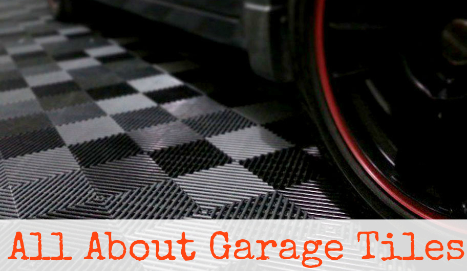 All About Garage Tiles: Transform your garage into your dream workspace, show room or man cave!