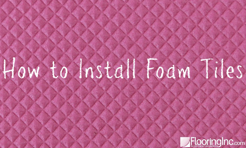 How to Install Foam Tiles: Easy installation in 4 steps with video!