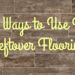 10 Ways to Use Up Leftover Flooring: Don't get stuck throwing away the extra flooring you paid for; use these creative ideas to make the most of your project and do something unique and different with your flooring--you know, other than put it on the floor!