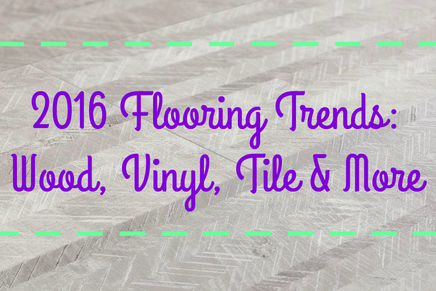 2016 Flooring Trends Wood Vinyl Tile More FlooringInc Blog