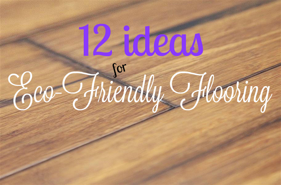 12 Ideas for Eco-Friendly Flooring: Green flooring is one of the most sought after items on the flooring market. Discover 12 unique ideas for environmentally friendly flooring that don't sacrifice style!