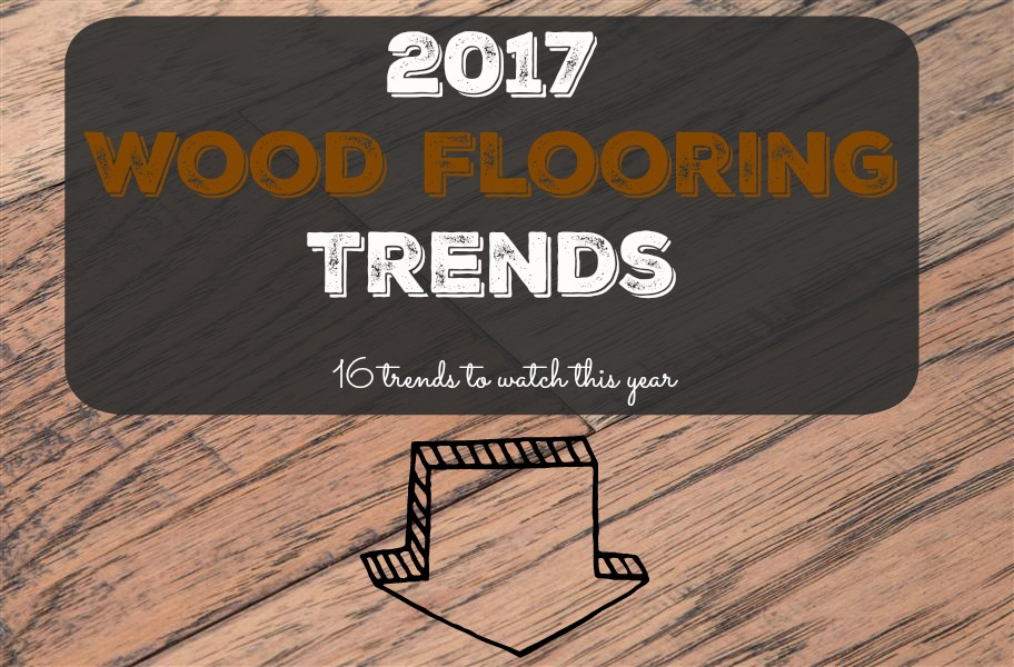 2017 Wood Flooring Trends Update Your Home In Style With These That