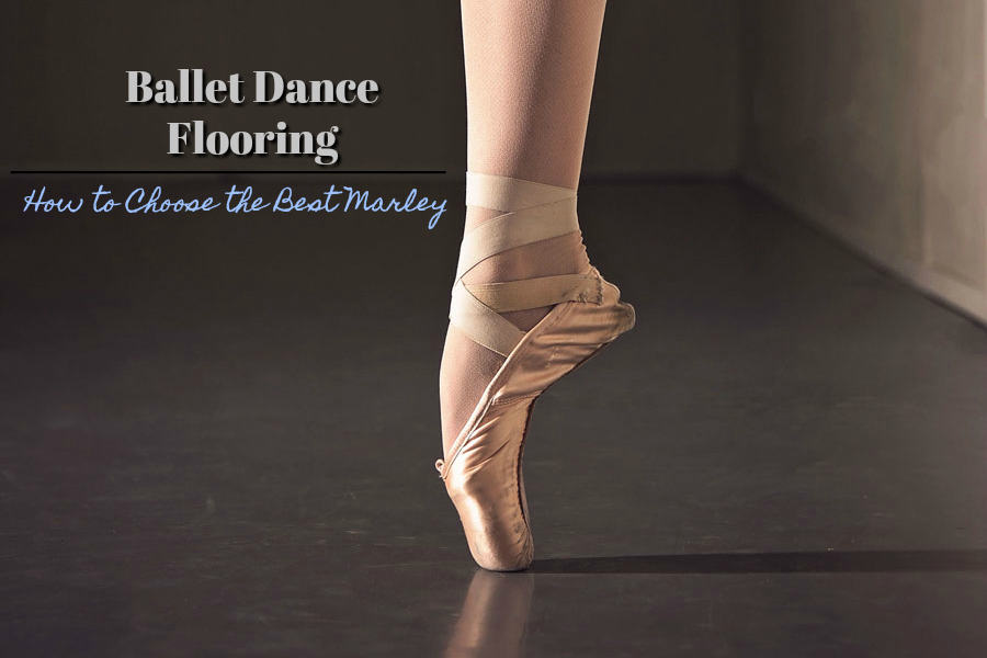 How to Choose the Best Ballet Dance Flooring: Discover which marley floors are best for your studio, company or school with this in depth guide