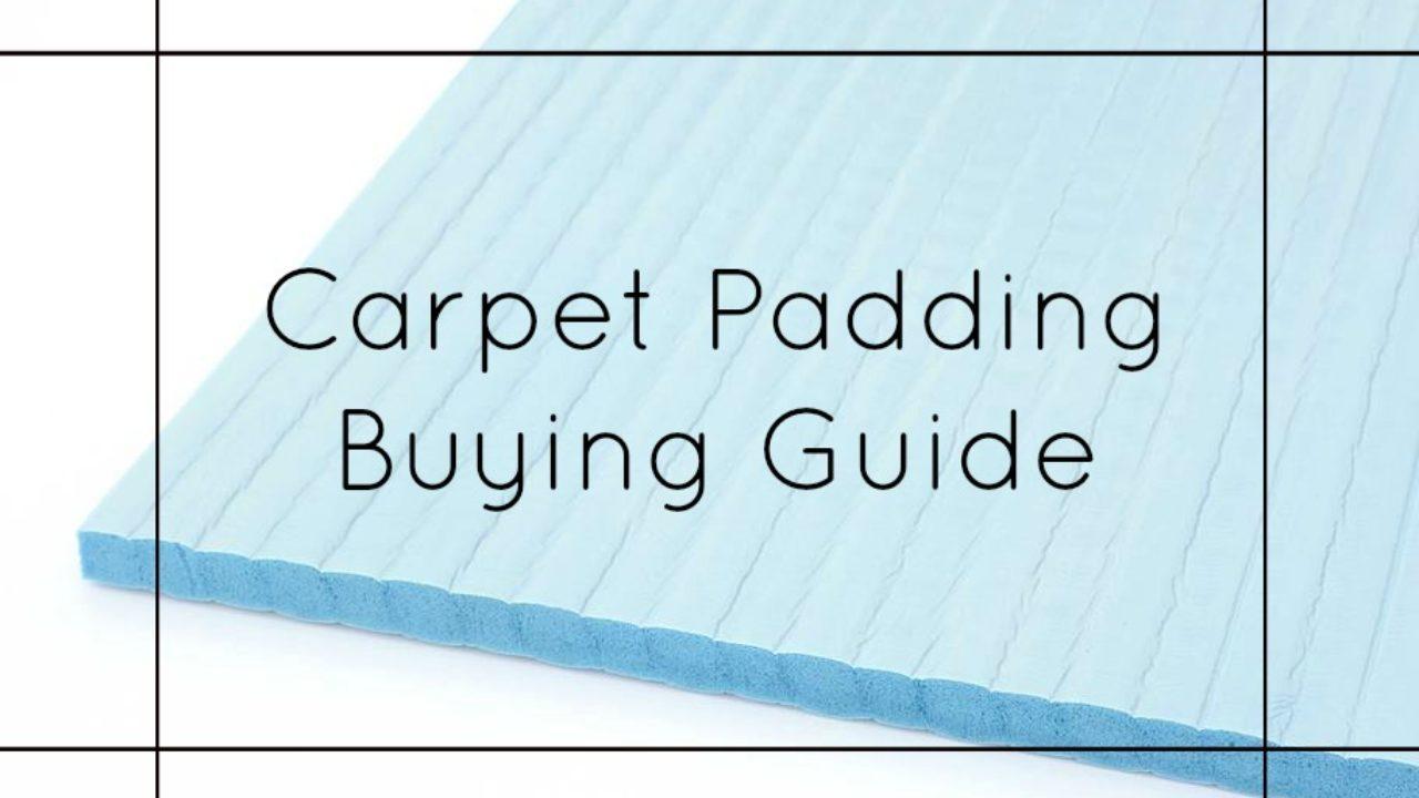 Carpet Padding Buying Guide: Everything